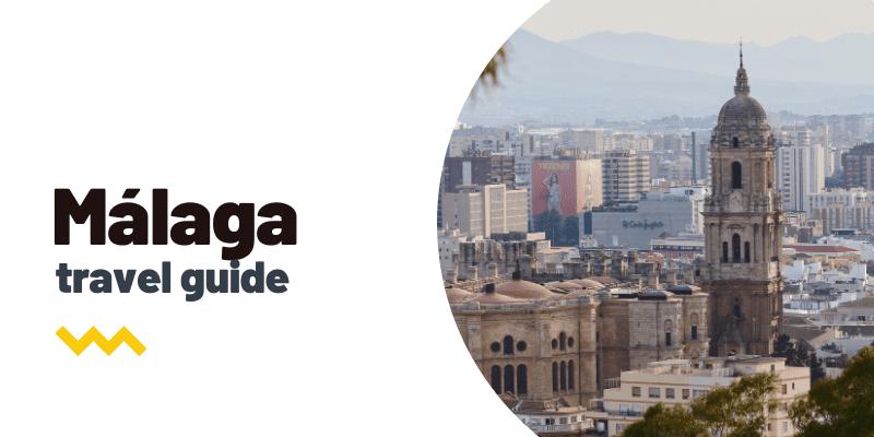 Guía de viaje: Qué ver y hacer en Málaga