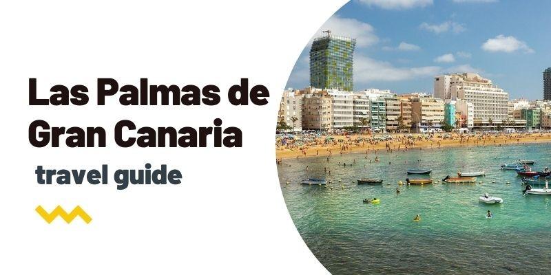 Guía de viaje: Qué ver y hacer en Las Palmas de Gran Canaria
