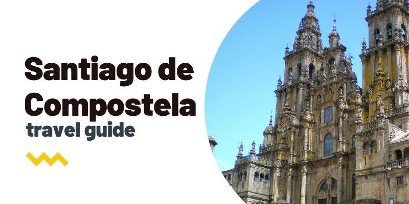 Guía de viaje: Qué ver y hacer en Santiago de Compostela