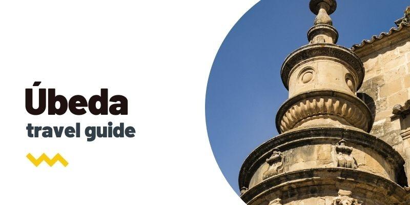 Guía de viaje: Qué ver y hacer en Úbeda