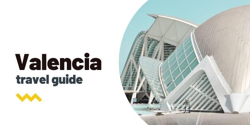 Guía de viaje: Qué ver y hacer en Valencia
