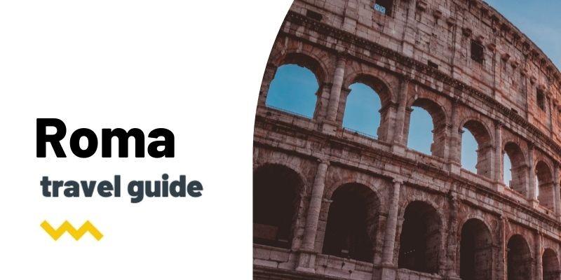 Guía de viaje: Qué ver y hacer en Roma